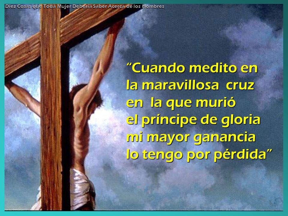 Cuando medito en la maravillosa cruz en la que murió