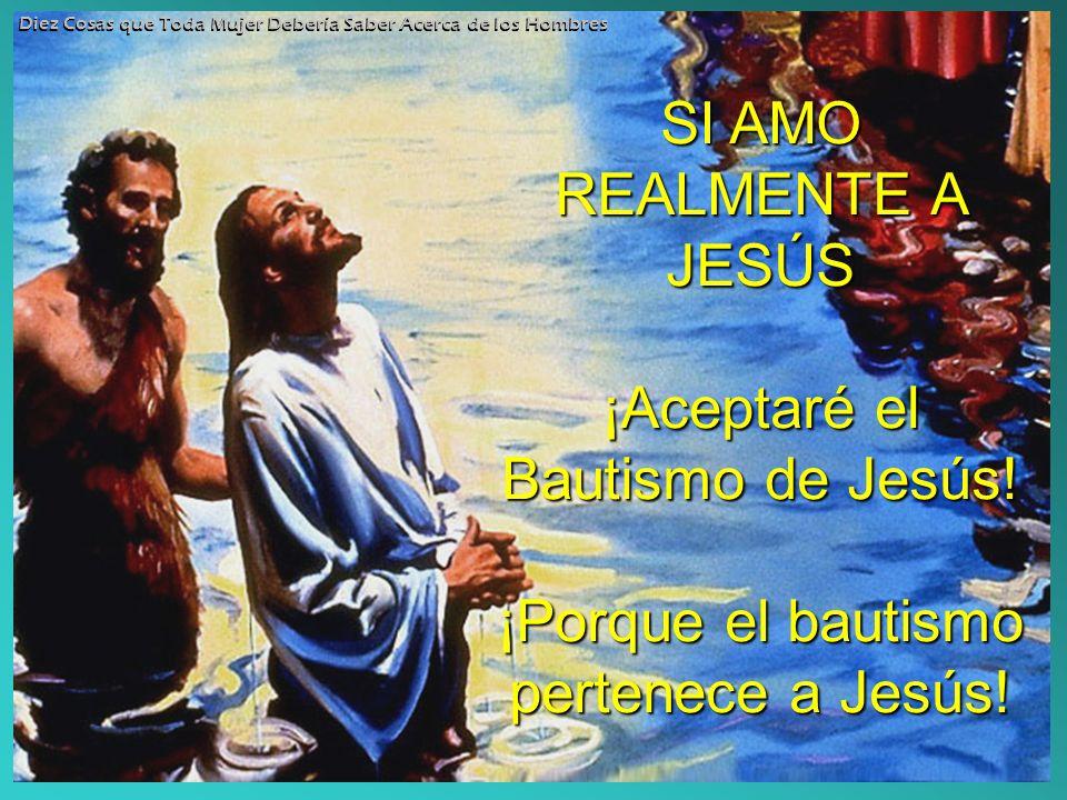 ¡Porque el bautismo pertenece a Jesús!