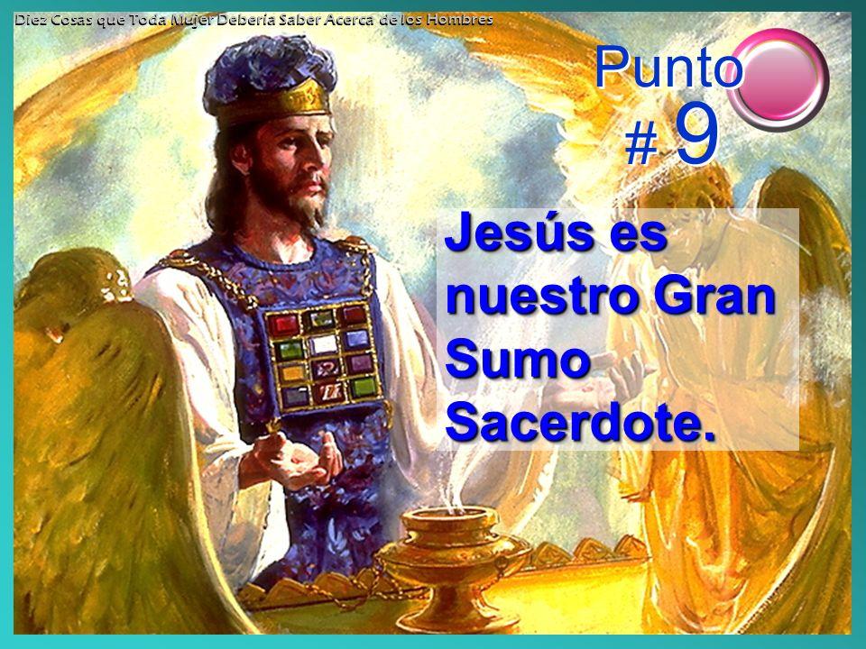 Punto # 9 Jesús es nuestro Gran Sumo Sacerdote.