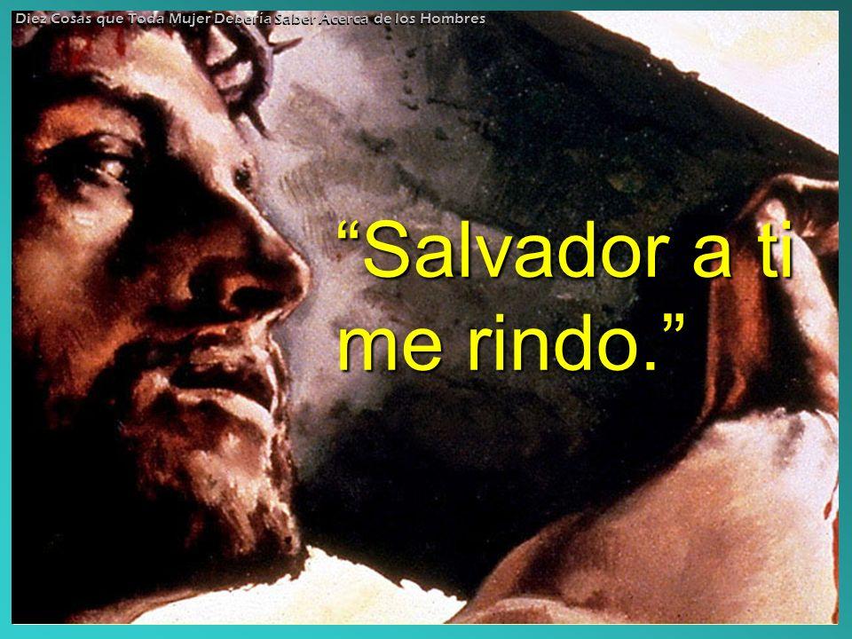 Salvador a ti me rindo.