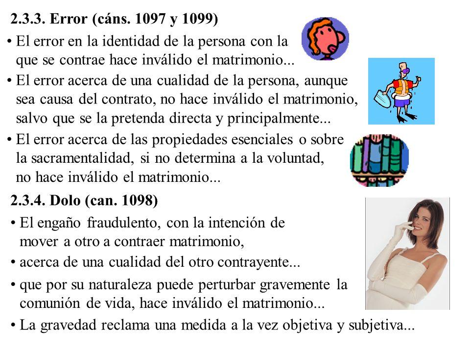 2.3.3. Error (cáns. 1097 y 1099) El error en la identidad de la persona con la que se contrae hace inválido el matrimonio...