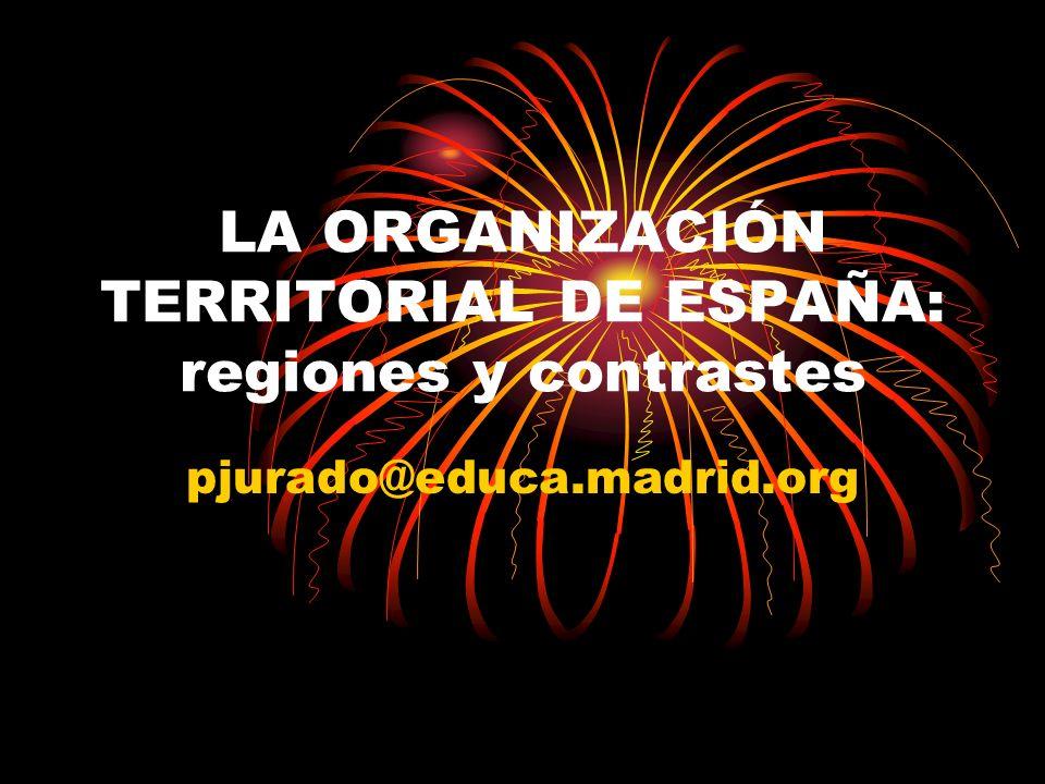 LA ORGANIZACIÓN TERRITORIAL DE ESPAÑA: regiones y contrastes