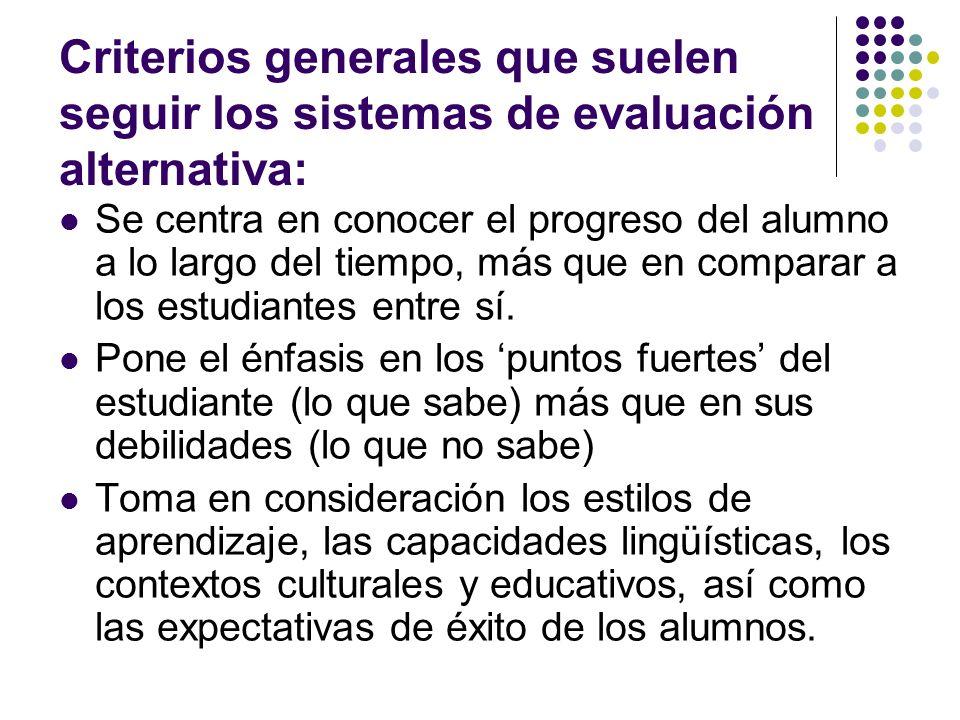 Criterios generales que suelen seguir los sistemas de evaluación alternativa:
