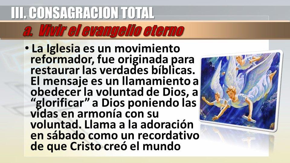 III. CONSAGRACION TOTAL a. Vivir el evangelio eterno