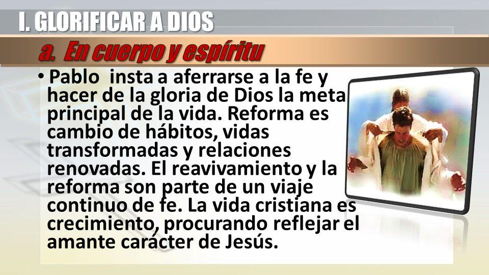 I. GLORIFICAR A DIOS a. En cuerpo y espíritu