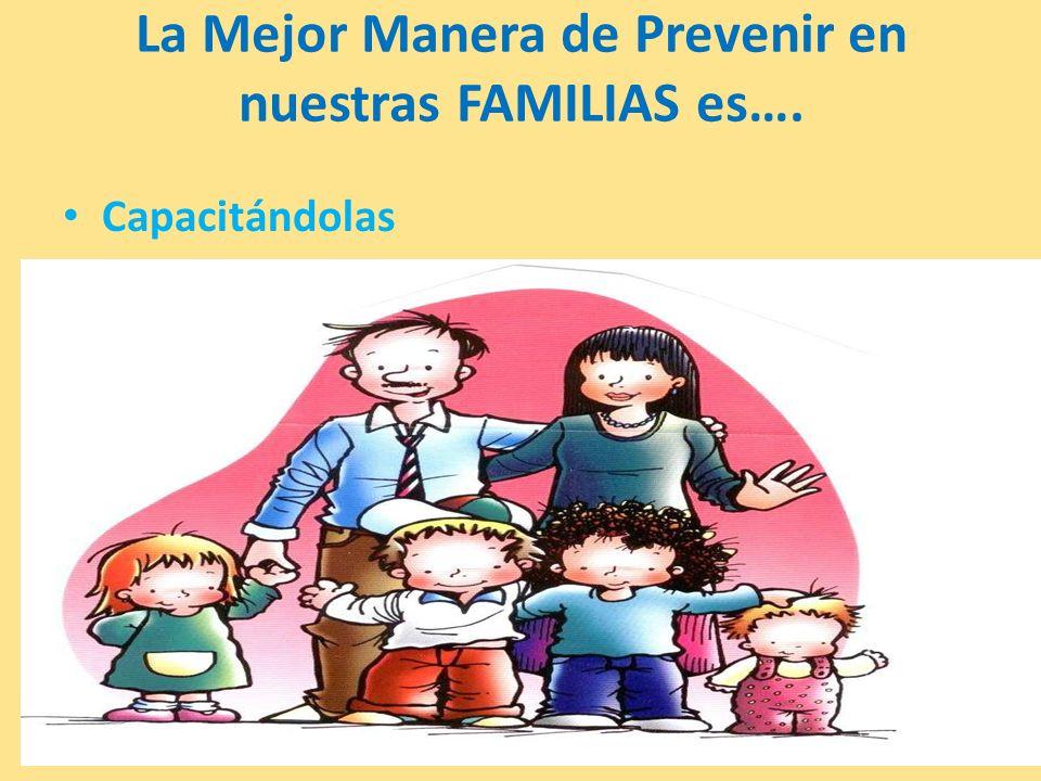 La Mejor Manera de Prevenir en nuestras FAMILIAS es….