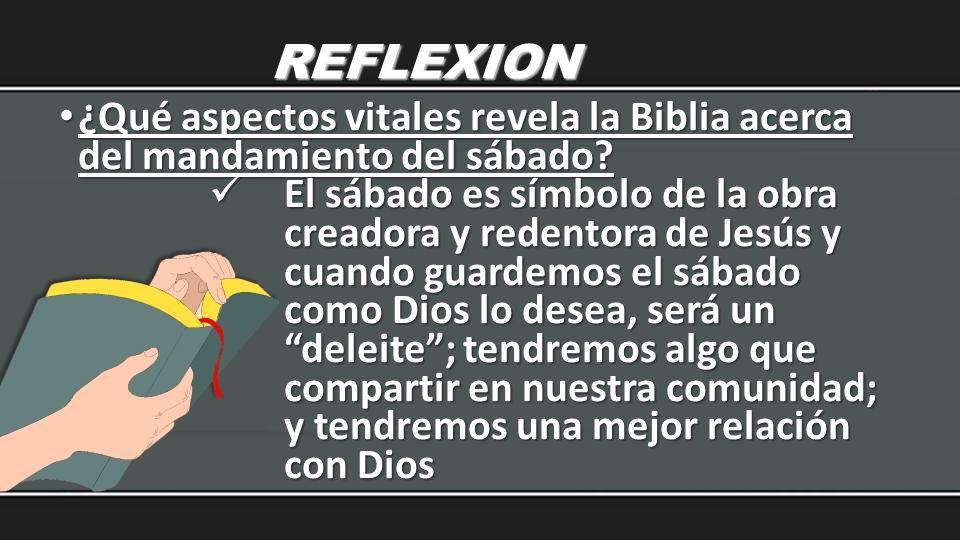 REFLEXION ¿Qué aspectos vitales revela la Biblia acerca del mandamiento del sábado