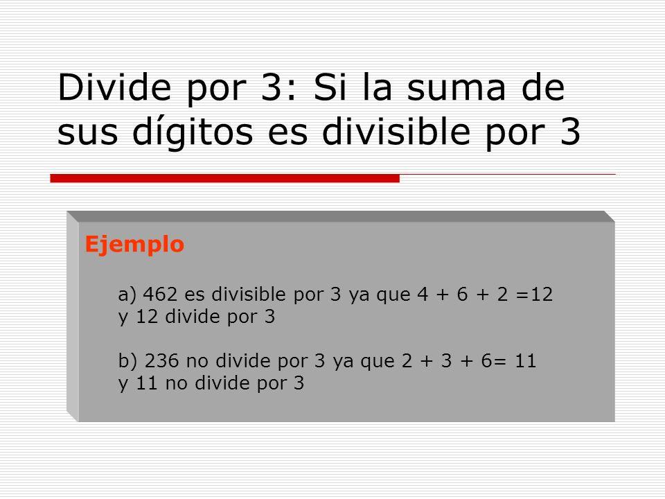 Divide por 3: Si la suma de sus dígitos es divisible por 3