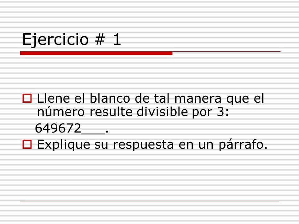 Ejercicio # 1Llene el blanco de tal manera que el número resulte divisible por 3: 649672___.