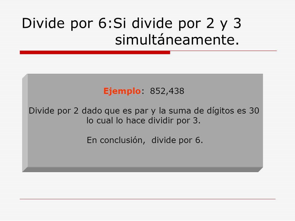 Divide por 6:Si divide por 2 y 3 simultáneamente.