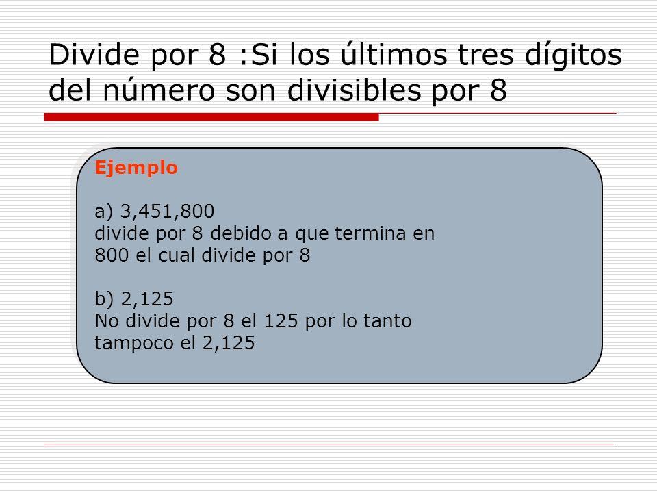 Divide por 8 :Si los últimos tres dígitos del número son divisibles por 8
