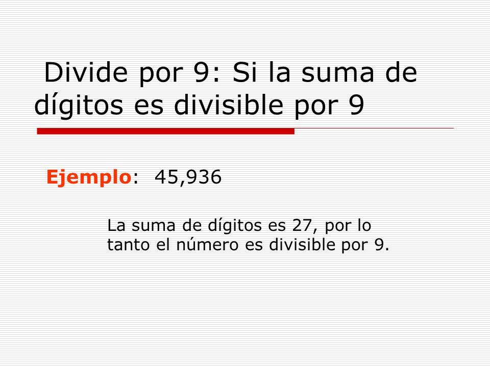 Divide por 9: Si la suma de dígitos es divisible por 9