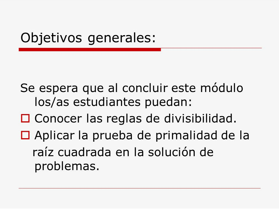 Objetivos generales:Se espera que al concluir este módulo los/as estudiantes puedan: Conocer las reglas de divisibilidad.