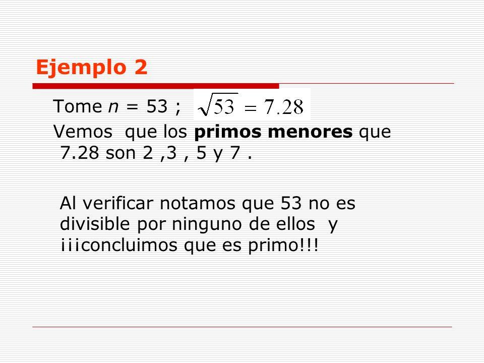 Ejemplo 2 Tome n = 53 ; Vemos que los primos menores que 7.28 son 2 ,3 , 5 y 7 .