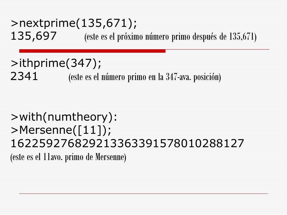 >nextprime(135,671);135,697 (este es el próximo número primo después de 135,671) >ithprime(347);