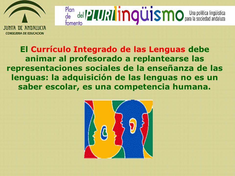 El Currículo Integrado de las Lenguas debe animar al profesorado a replantearse las representaciones sociales de la enseñanza de las lenguas: la adquisición de las lenguas no es un saber escolar, es una competencia humana.