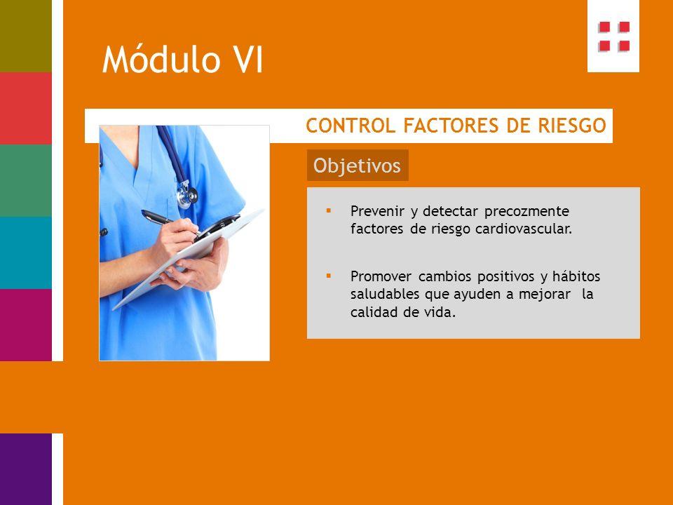 Módulo VI CONTROL FACTORES DE RIESGO Objetivos