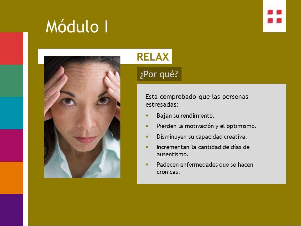 Módulo I RELAX ¿Por qué Está comprobado que las personas estresadas: