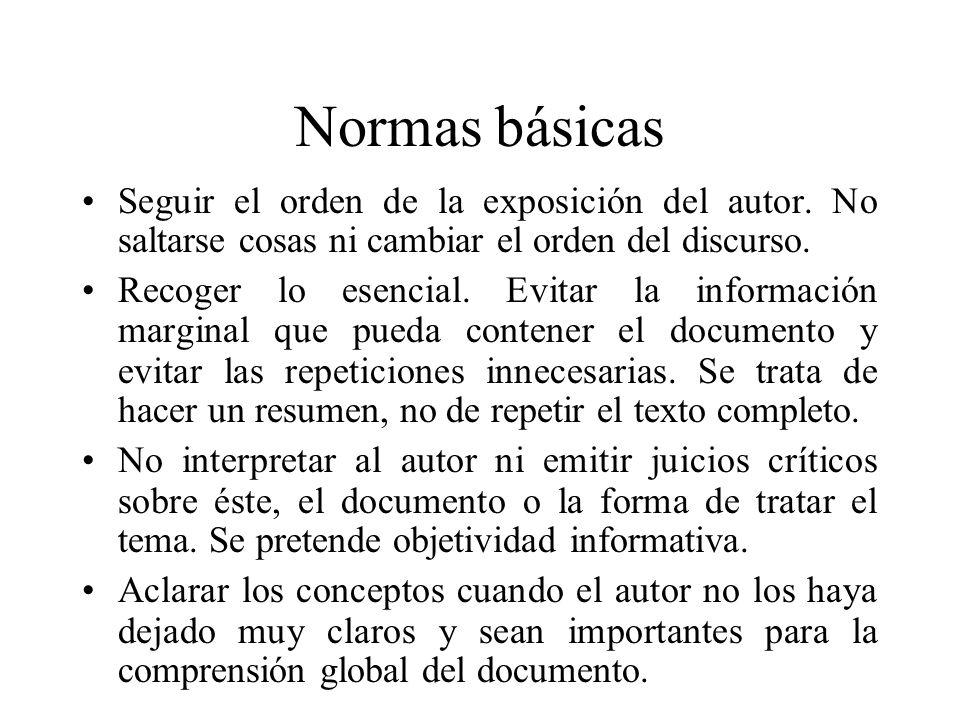 Normas básicas Seguir el orden de la exposición del autor. No saltarse cosas ni cambiar el orden del discurso.