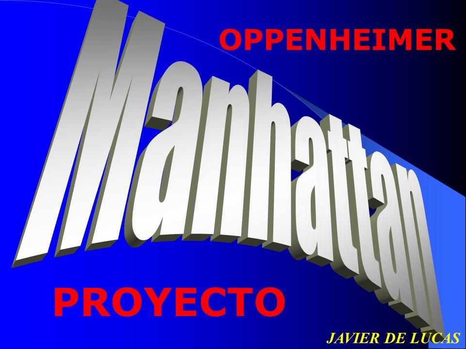 OPPENHEIMER Manhattan PROYECTO JAVIER DE LUCAS