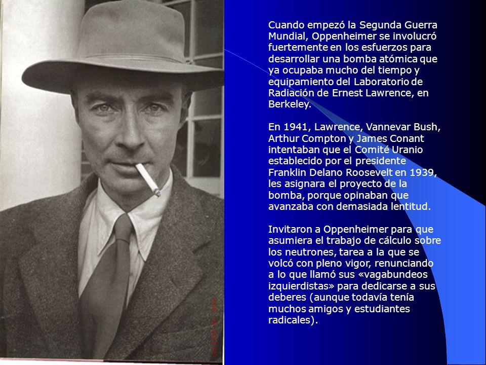 Cuando empezó la Segunda Guerra Mundial, Oppenheimer se involucró fuertemente en los esfuerzos para desarrollar una bomba atómica que ya ocupaba mucho del tiempo y equipamiento del Laboratorio de Radiación de Ernest Lawrence, en Berkeley.