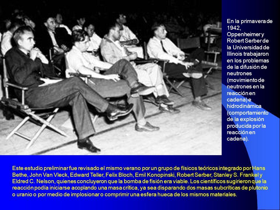 En la primavera de 1942, Oppenheimer y Robert Serber de la Universidad de Illinois trabajaron en los problemas de la difusión de neutrones (movimiento de neutrones en la reacción en cadena) e hidrodinámica (comportamiento de la explosión producida por la reacción en cadena).