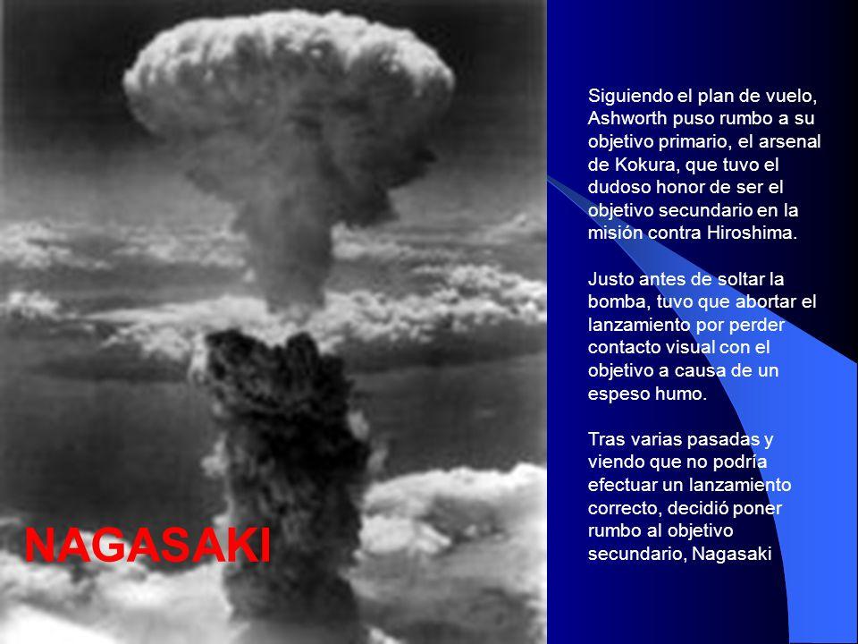 Siguiendo el plan de vuelo, Ashworth puso rumbo a su objetivo primario, el arsenal de Kokura, que tuvo el dudoso honor de ser el objetivo secundario en la misión contra Hiroshima.