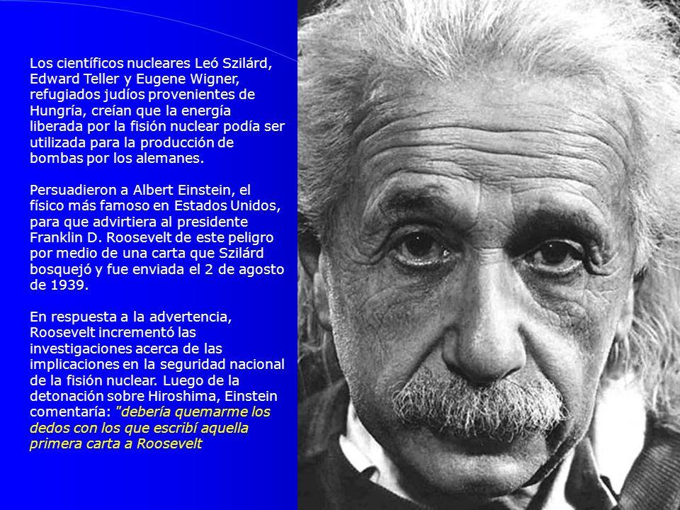 Los científicos nucleares Leó Szilárd, Edward Teller y Eugene Wigner, refugiados judíos provenientes de Hungría, creían que la energía liberada por la fisión nuclear podía ser utilizada para la producción de bombas por los alemanes.
