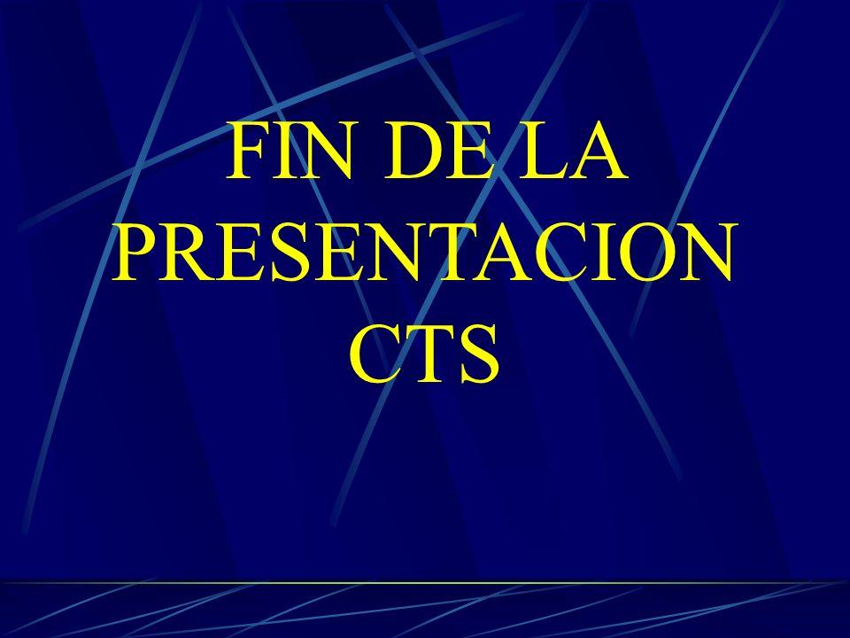 FIN DE LA PRESENTACION CTS