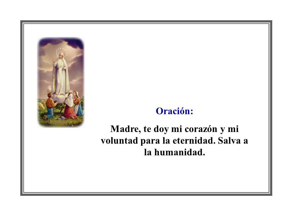 Oración: Madre, te doy mi corazón y mi voluntad para la eternidad. Salva a la humanidad.