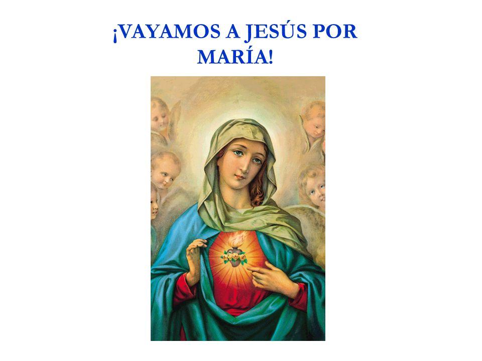 ¡VAYAMOS A JESÚS POR MARÍA!