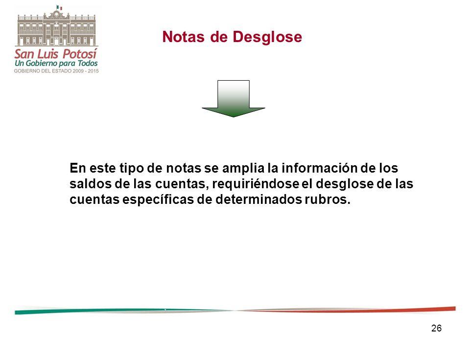 Notas de Desglose En este tipo de notas se amplia la información de los. saldos de las cuentas, requiriéndose el desglose de las.