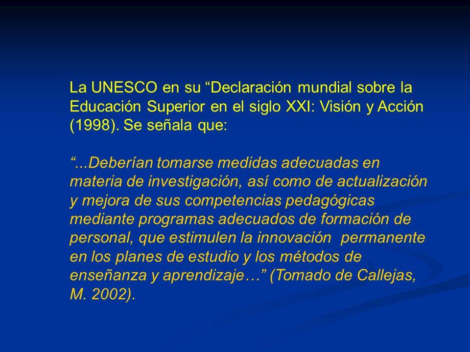 La UNESCO en su Declaración mundial sobre la Educación Superior en el siglo XXI: Visión y Acción (1998). Se señala que: