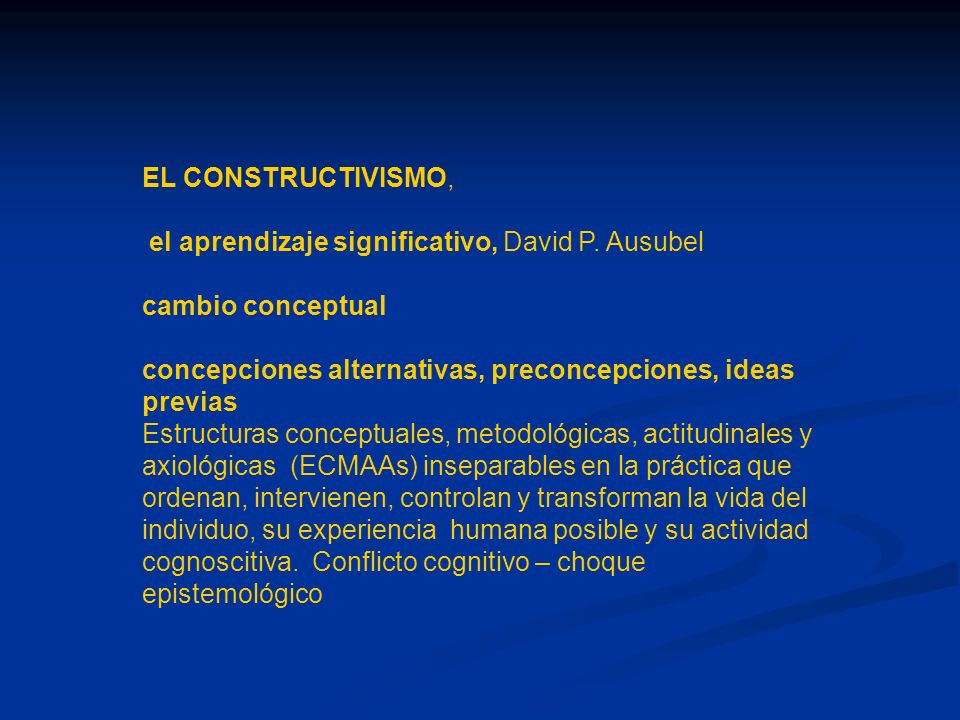 EL CONSTRUCTIVISMO, el aprendizaje significativo, David P. Ausubel. cambio conceptual. concepciones alternativas, preconcepciones, ideas previas.