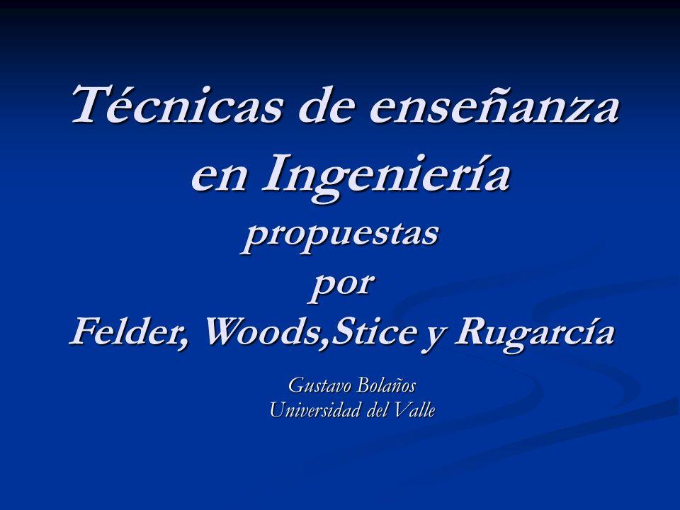 Técnicas de enseñanza en Ingeniería propuestas por Felder, Woods,Stice y Rugarcía