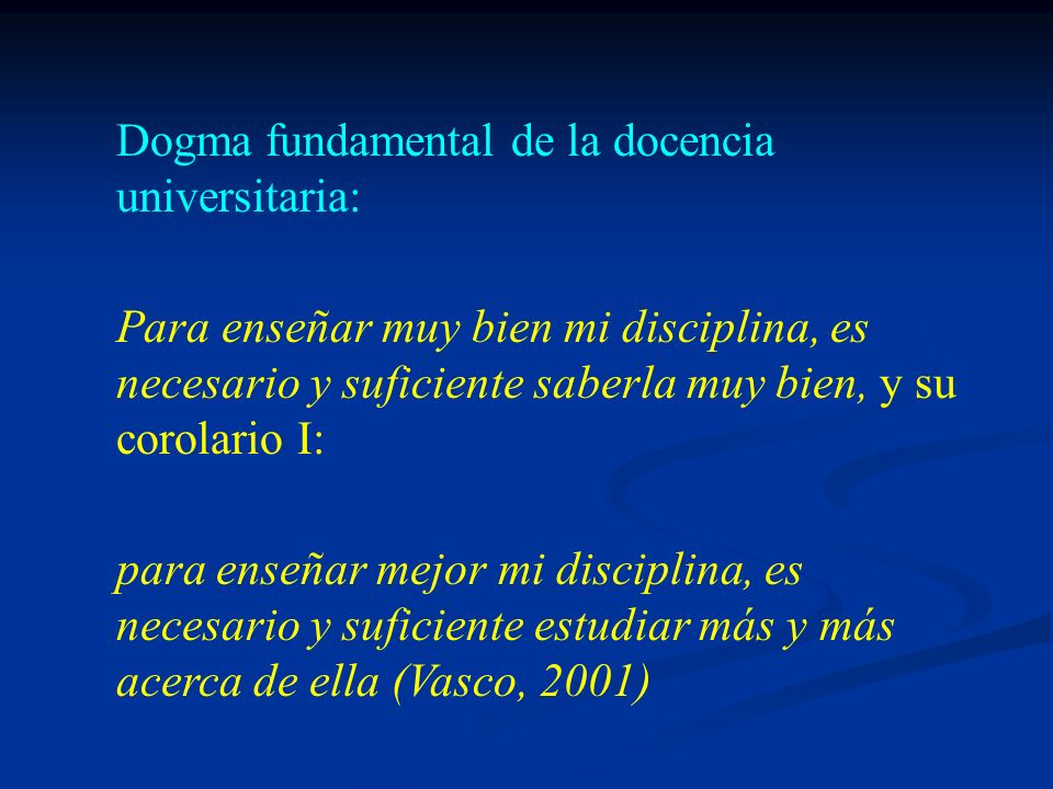 Dogma fundamental de la docencia universitaria: