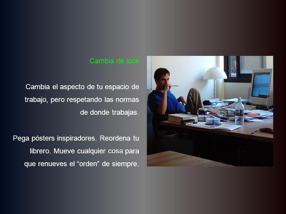 Cambia de look Cambia el aspecto de tu espacio de trabajo, pero respetando las normas de donde trabajas.