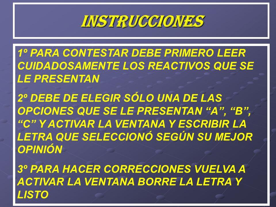 INSTRUCCIONES 1º PARA CONTESTAR DEBE PRIMERO LEER CUIDADOSAMENTE LOS REACTIVOS QUE SE LE PRESENTAN.