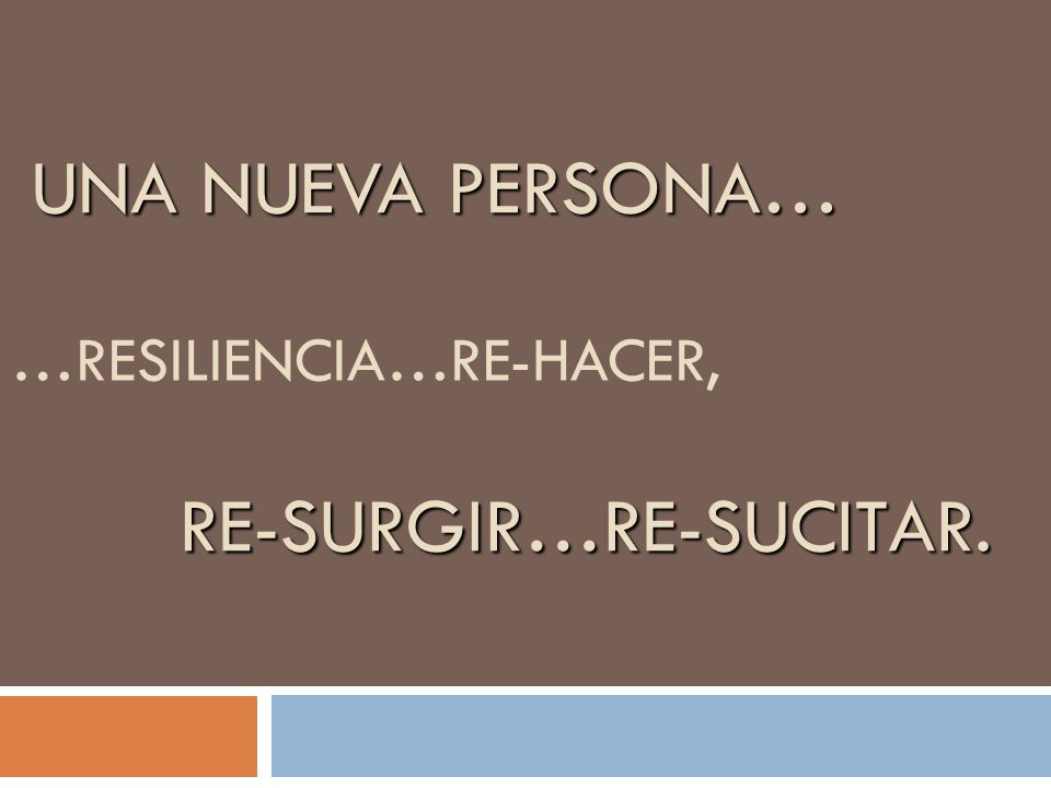 …RESILIENCIA…RE-HACER,