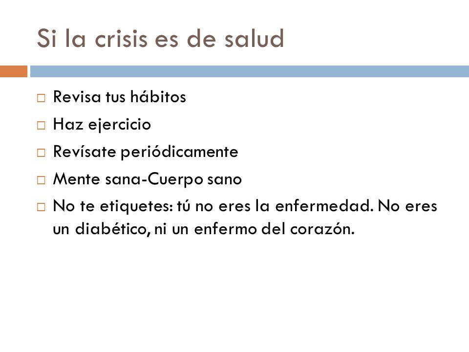 Si la crisis es de salud Revisa tus hábitos Haz ejercicio