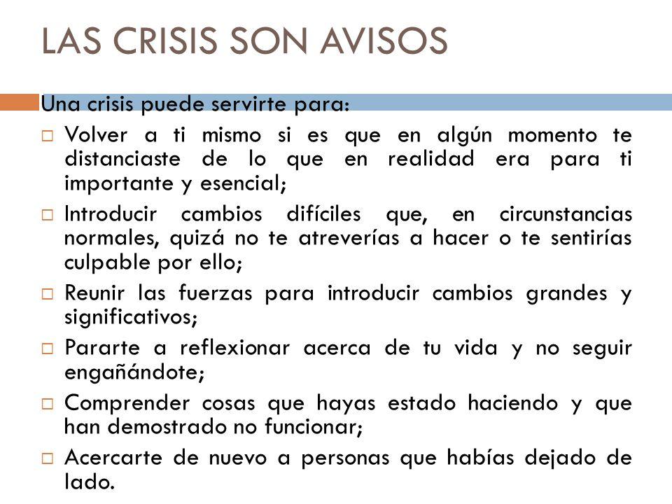 LAS CRISIS SON AVISOS Una crisis puede servirte para: