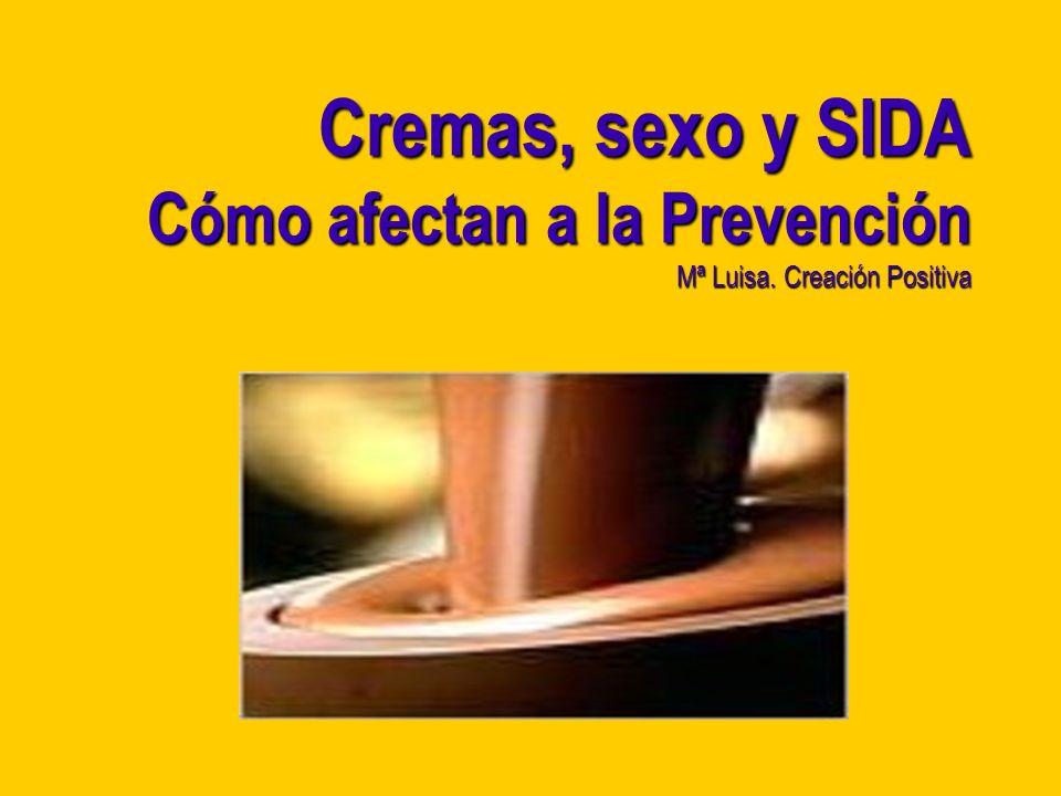 Cremas, sexo y SIDA Cómo afectan a la Prevención Mª Luisa