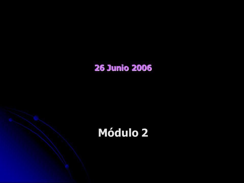 26 Junio 2006 Módulo 2