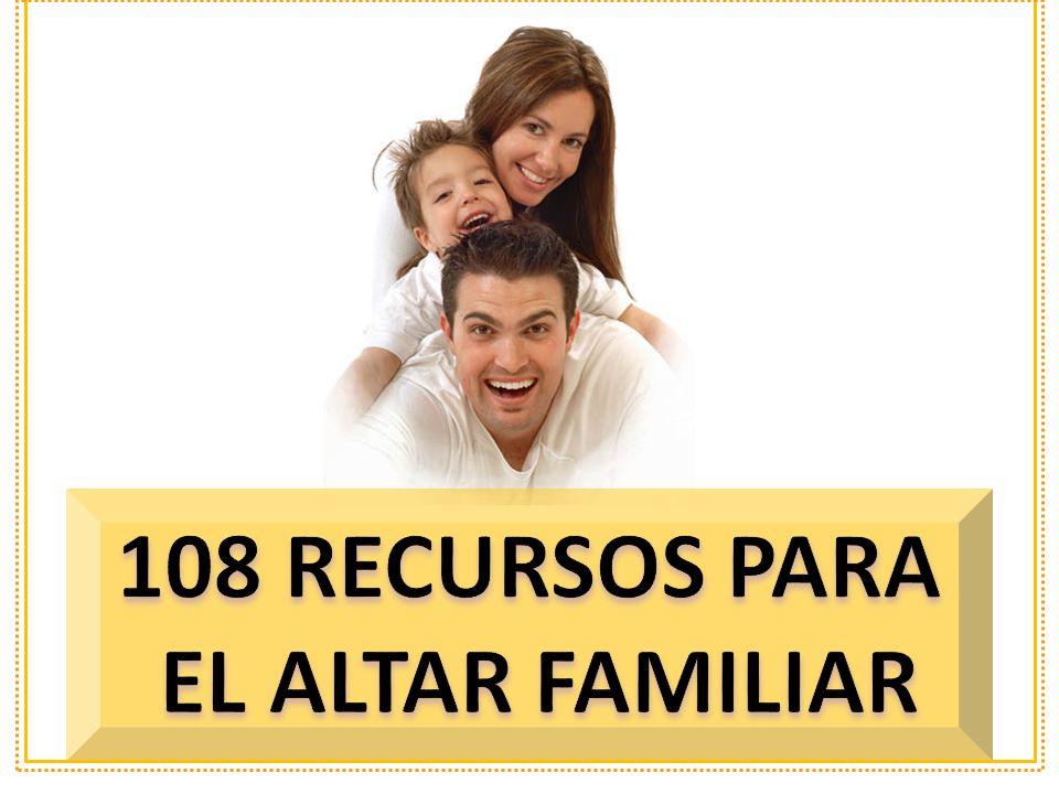 108 RECURSOS PARA EL ALTAR FAMILIAR