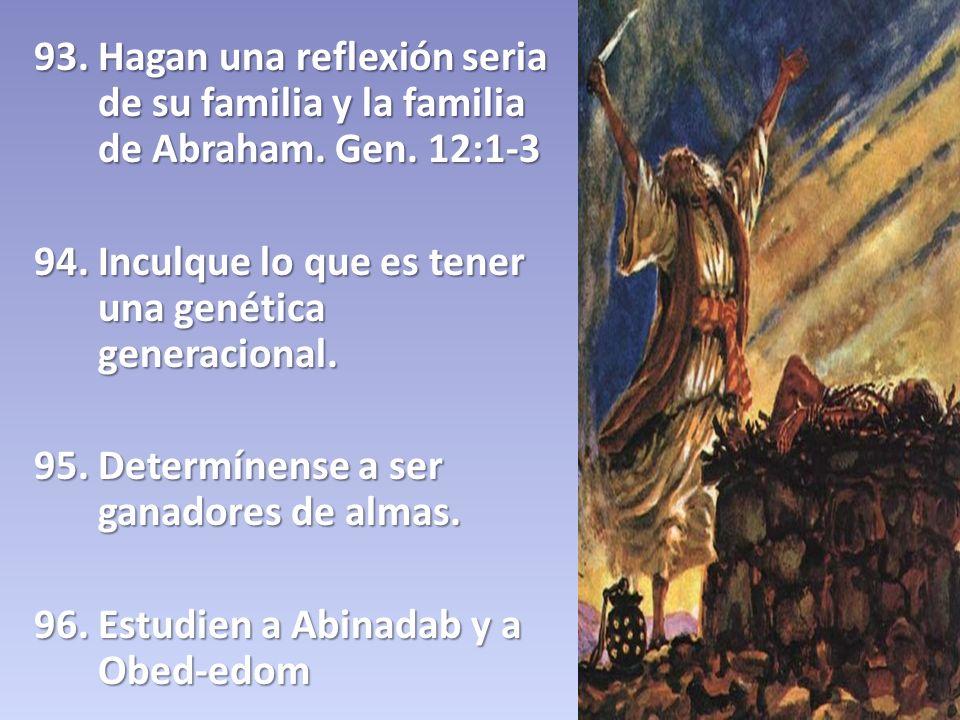 93. Hagan una reflexión seria de su familia y la familia de Abraham