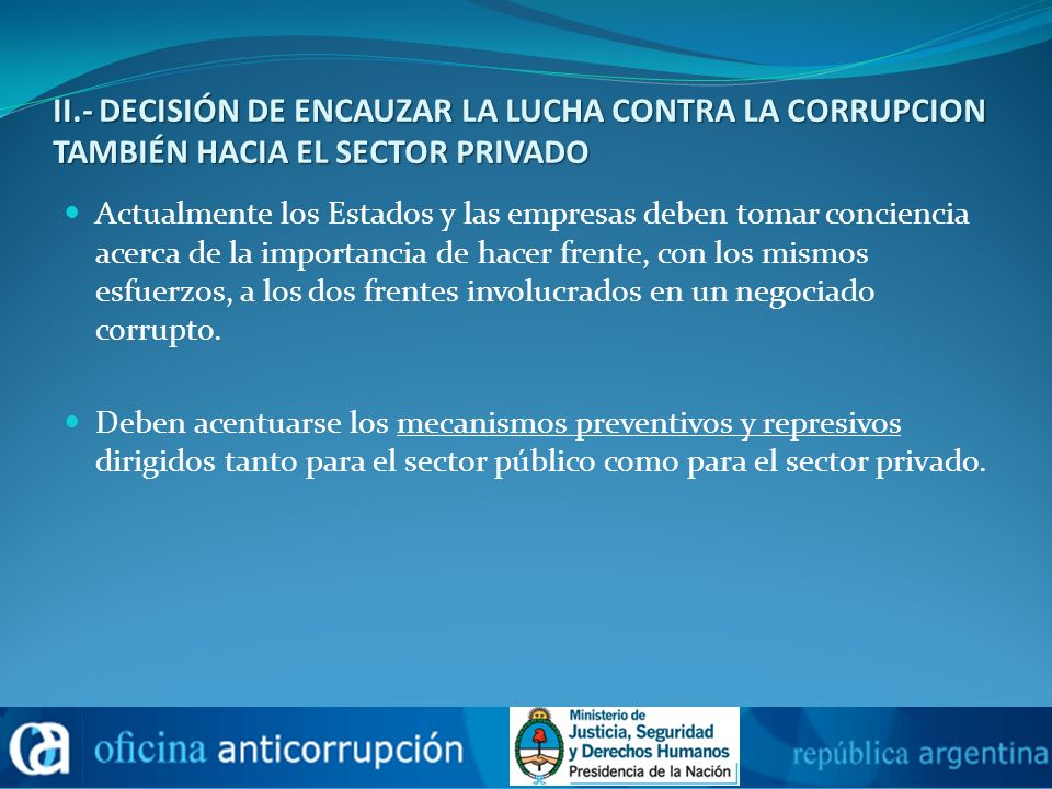 II.- DECISIÓN DE ENCAUZAR LA LUCHA CONTRA LA CORRUPCION TAMBIÉN HACIA EL SECTOR PRIVADO