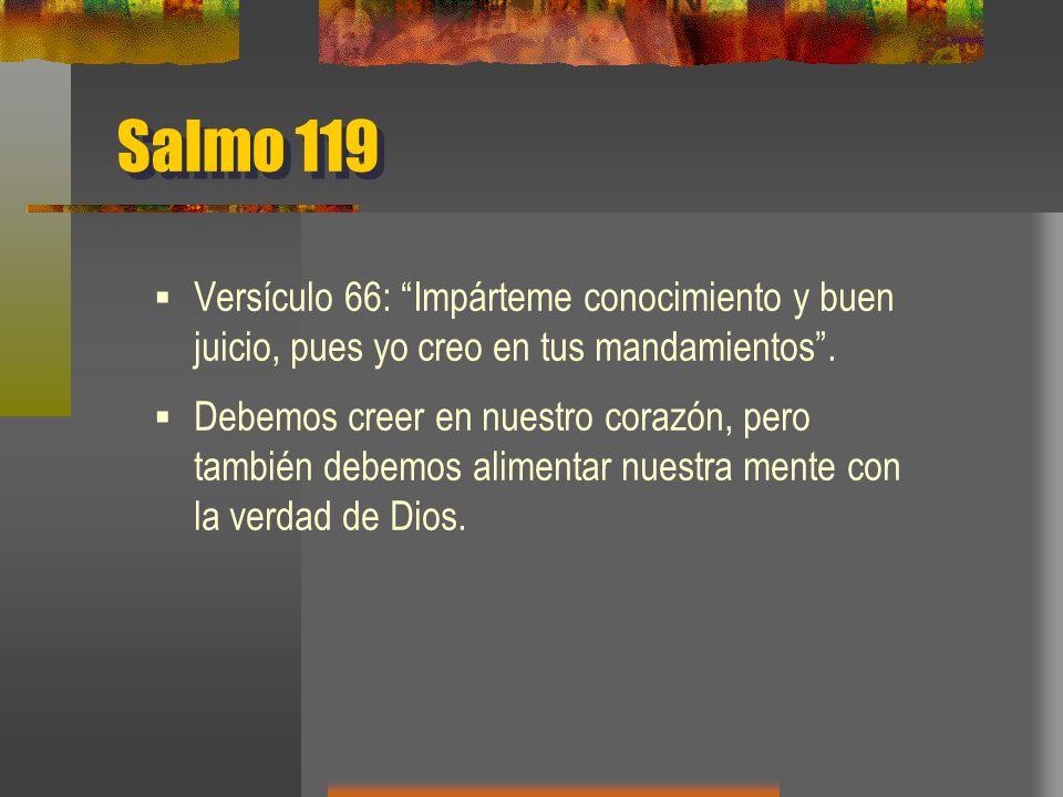 Salmo 119 Versículo 66: Impárteme conocimiento y buen juicio, pues yo creo en tus mandamientos .