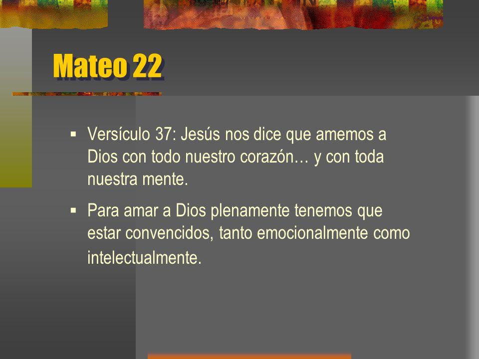 Mateo 22 Versículo 37: Jesús nos dice que amemos a Dios con todo nuestro corazón… y con toda nuestra mente.