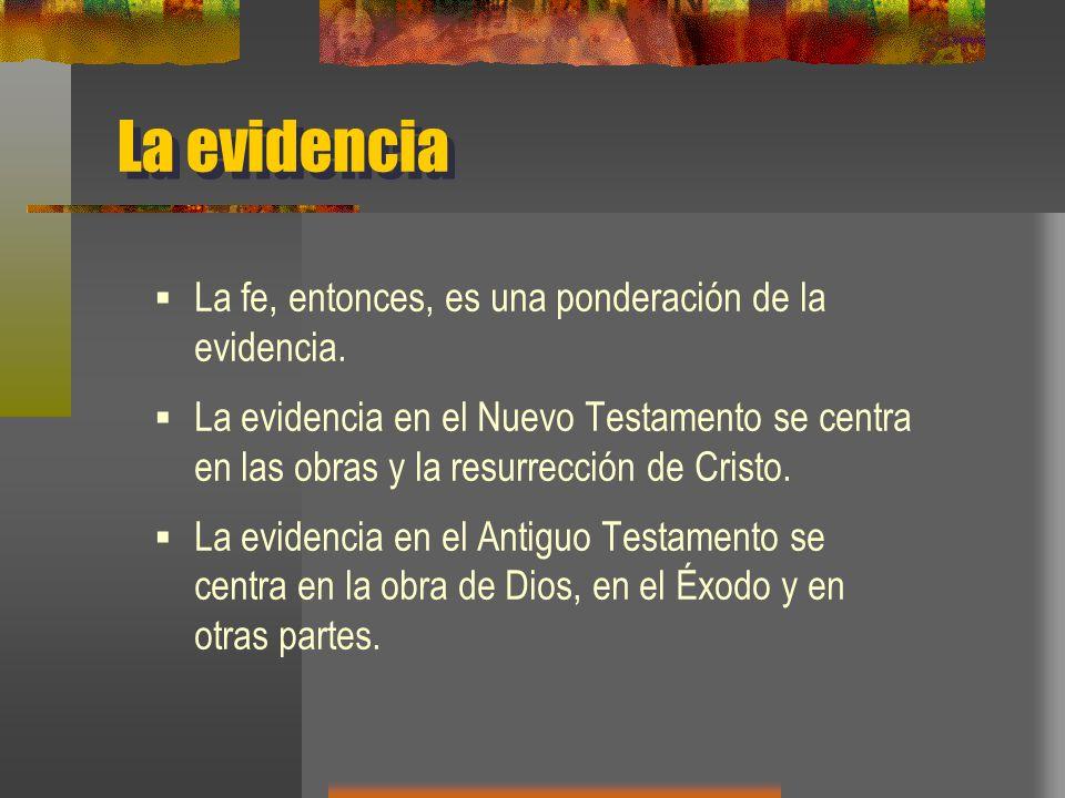 La evidencia La fe, entonces, es una ponderación de la evidencia.