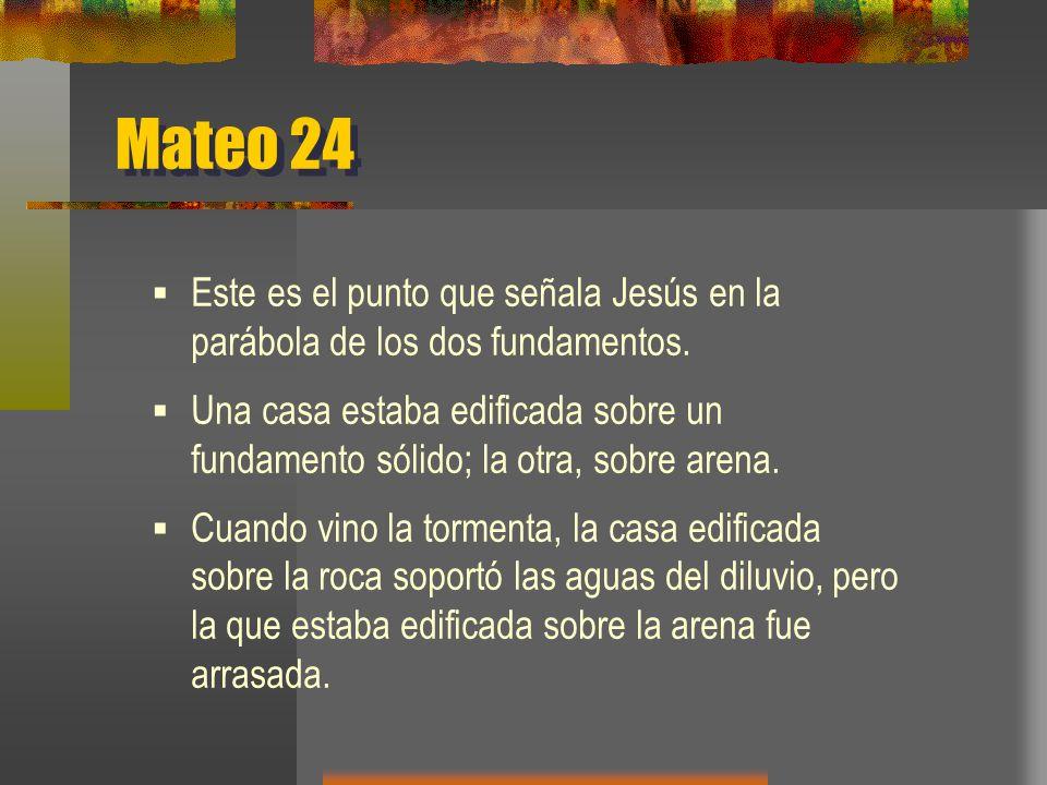 Mateo 24 Este es el punto que señala Jesús en la parábola de los dos fundamentos.